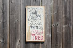 I'm dreaming of a white Christmas...but if the white runs out, I'll drink the red. Made by The Primitive Shed, St. Catharines