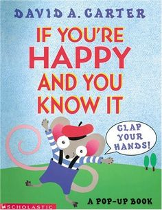 If You're Happy And You Know It, Clap Your Hands! by David Carter    Pull the tab book!