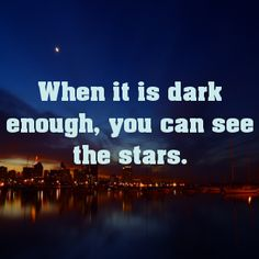 When it is dark enough, you can see the stars.... - pinterestpicture.com