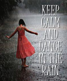 KEEP CALM AND DANCE IN THE RAIN - created by eleni