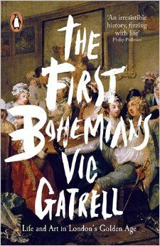 The First Bohemians: Life and Art in London's Golden Age. By Vic Gatrell. Penguin, Oct. 2015. (paperback edition). EA.