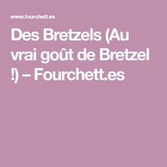 Des Bretzels (Au vrai goût de Bretzel !) – Fourchett.es