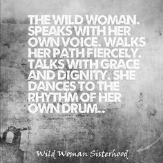 The wild woman. Speaks with her own voice. Walks her path fiercely. Talks with grace and dignity. She dances to the rhythm of her own drum. WILD WOMAN SISTERHOODॐ #WildWomanSisterhood #wildwomanmedicine #brewyourmedicine #embodyyourwildnature