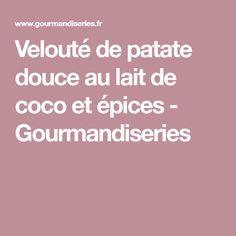 Velouté de patate douce au lait de coco et épices - Gourmandiseries