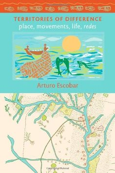 Territories of Difference: Place, Movements, Life, Redes (New Ecologies for the Twenty-First Century) by Arturo Escobar http://www.amazon.com/dp/0822343274/ref=cm_sw_r_pi_dp_ErVkub1K0E69W