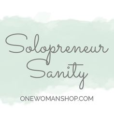 Join us for the #SolopreneurSanity challenge on Instagram @onewomanshop! Daily prompts to inspire action for finding the intersection of productive and sane to maximize your time working so you can maximize your time living.