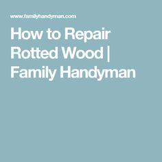 How to Repair Rotted Wood | Family Handyman