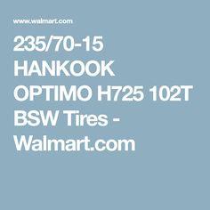 235/70-15 HANKOOK OPTIMO H725 102T BSW Tires - Walmart.com