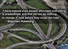 People who claim everything is predestined still look before they cross the road.