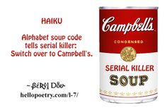 Alphabet soup code tells serial killer: 'Switch over to Campbell's'. ~ Beryl Dov