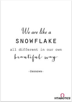"""""""We are like a snowflake: all different in our own beautiful way"""". Unknown #Vitabiotics"""