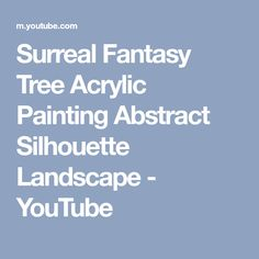 Surreal Fantasy Tree Acrylic Painting Abstract Silhouette Landscape - YouTube