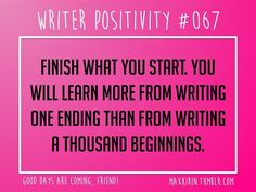+ DAILY WRITER POSITIVITY +  #067 Finish what you start. You will learn more from writing one ending than from writing a thousand beginnings.  Want more writerly content? Follow maxkirin.tumblr.com!