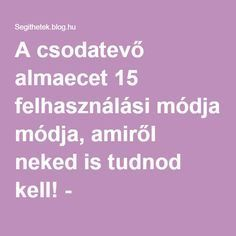 A csodatevő almaecet 15 felhasználási módja, amiről neked is tudnod kell! Smoothie Recipes, Healing, Hacks, Good Things, Healthy Recipes, Blog, Life, Beauty, Therapy
