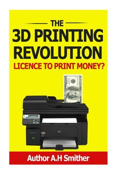 3D Printing Books. The 3D Printing revolution - Licence to print money? (New technology - new money)