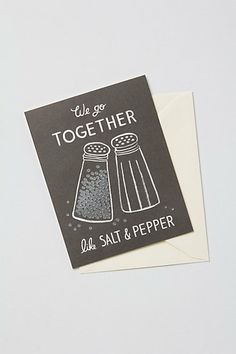Salt & Pepper Card #anthropologie / several years ago I bought a card with the same message... I have let to give it someone... ahh such a good card too.