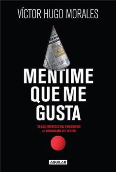 """Mentime que me gusta."" de Víctor Hugo Morales."
