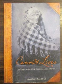 Convict Lives: Women at Cascades Female Factory by members of the Female Convicts Research Group (Tasmania)