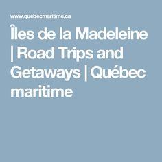Îles de la Madeleine | Road Trips and Getaways | Québec maritime