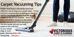 Carpet Vacuuming Tips Proper vacuuming is the easiest and most effective way to keep your carpet clean.  It may come as a surprise that something as simple as regular vacuuming can also have the largest impact on the air you breathe.  Removing loose soil while it remains on the carpet surface prevents dirt from being ground into the carpet pile and can help preserve the cushiness of your carpet. Keep in mind green cleaning starts with vacuuming.