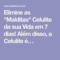 """Elimine as """"Malditas"""" Celulite da sua Vida em 7 dias! Além disso, a Celulite é…"""