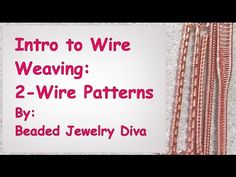 Intro to Wire Weaving - 2 Base Wires, 4 Patterns, Wire Weaving Tutorial - YouTube