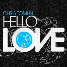 Music - Hello Love - Chris Tomlin