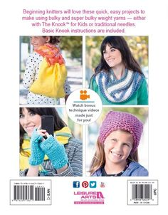 Easy Knit Projects Using the Knook for Kids - Beginners of all ages will enjoy these easy projects to knit using bulky and super bulky yarns. The instructions focus on using The Knook for Kids (sizes L-8 mm and M-9 mm) but also include traditional knitting techniques. The Knook is a specialized crochet hook from Leisure Arts that replaces knitting needles. No more dropped stitches to chase after! A cord threaded through the Knook handle keeps them secure!  9 Designs by Karen Ratto-Whooley…