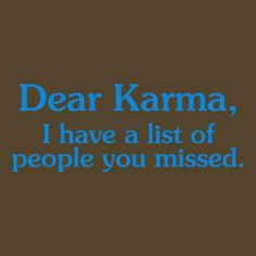 Seems like it takes a long time for Karma to come around but eventually it does.I think. Cute Quotes, Great Quotes, Quotes To Live By, Funny Quotes, Inspirational Quotes, Inspiring Sayings, Witty Quotes, Random Quotes, Awesome Quotes