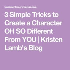 3 Simple Tricks to Create a Character OH SO Different From YOU   Kristen Lamb's Blog