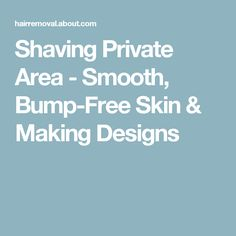 Shaving Private Area - Smooth, Bump-Free Skin & Making Designs