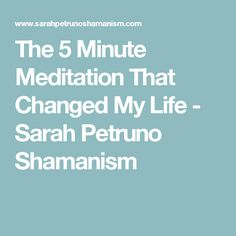 The 5 Minute Meditation That Changed My Life - Sarah Petruno Shamanism