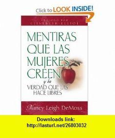 Mentiras que las mujeres creen y la verdad que las hace libres (Spanish Edition) (9780825411601) Nancy Leigh DeMoss , ISBN-10: 0825411602  , ISBN-13: 978-0825411601 ,  , tutorials , pdf , ebook , torrent , downloads , rapidshare , filesonic , hotfile , megaupload , fileserve
