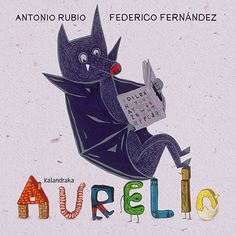 """""""Tiene el murciélago Aurelio   una manía ejemplar,  roba las cinco vocales  por donde quiera que va:  la calle, el bosque, las nubes,  ..."""