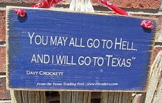 Texas Sign - Davy Crockett Quote You may all go to hell...