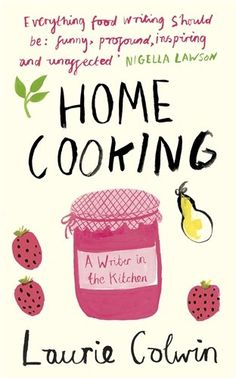 Home Cooking: A Writer in the Kitchen: Amazon.es: Laurie Colwin: Libros en idiomas extranjeros