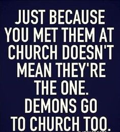 Just because you met them at church doesn't mean they; DEMONS go to church too. Faith Quotes, Wisdom Quotes, True Quotes, Bible Quotes, Bible Verses, Motivational Quotes, Inspirational Quotes, Discernment Quotes, Quotes Quotes