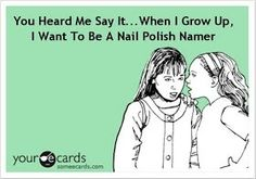 For real, wish I could really be a polish namer. Lol