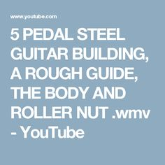 5 PEDAL STEEL GUITAR BUILDING, A ROUGH GUIDE, THE BODY AND ROLLER NUT .wmv - YouTube Pedal Steel Guitar, Guitar Building, Guitars, Bench, Tools, Simple, Youtube, Instruments, Benches