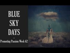 Promoting Passion Week 62: Blue Sky Days | Promoting Passion