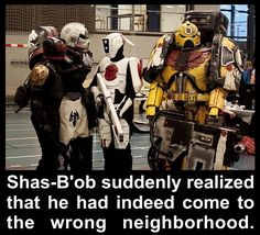 Shas-B'ob suddenly realized that he had indeed come to the wrong neighborhood.