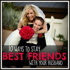 Making Every Day, The BEST Day....What a great list of how to stay best friends with your spouse for eternity.