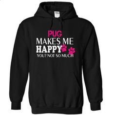 PUG makes me happy you not so much - #under #red sweatshirt. I WANT THIS => https://www.sunfrog.com/Pets/-PUG-makes-me-happy-you-not-so-much-4274-Black-14050947-Hoodie.html?id=60505
