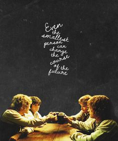 Even the smallest person can change the course of the future... #LOTR #hobbits #frodo #merry #pippin #sam #quotes #movies