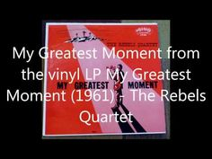 ▶ My Greatest Moment The Rebels Quartet - YouTube