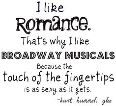 Kurt Hummel quote. This is totally me!!! I am just like him!!!! AWESOME!!!! jk...
