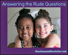 Answering the Rude Questions regarding homeschooling, adoption, special needs parenting or anything else that sets you apart