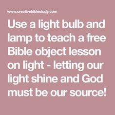 Use a light bulb and lamp to teach a free Bible object lesson on light - letting our light shine and God must be our source! Youth Bible Lessons, Youth Group Lessons, Bible Object Lessons, Primary Lessons, Kids Sunday School Lessons, Kids Church Lessons, Sunday School Activities, Bible Study For Kids, Kids Bible