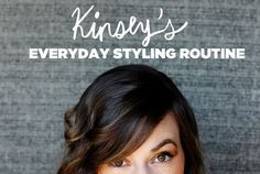 Kinsey's Everyday Styling Routine