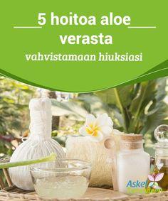 5 hoitoa aloe verasta vahvistamaan hiuksiasi   Tiesitkö, että #aloe vera voi auttaa #vahvistamaan hiuksiasi? Katso nämä 5 #fantastista ja luonnollista aloe vera -hoitoa!  #Kauneus